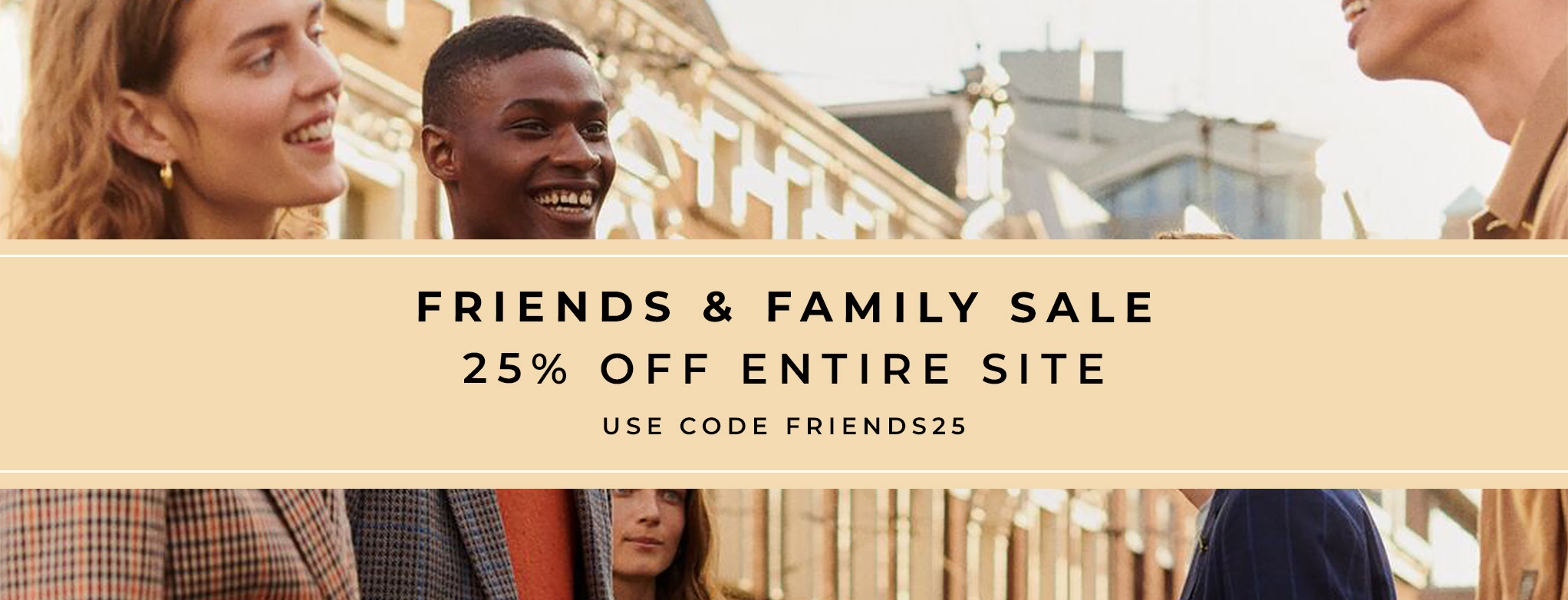 Friends and family sale 25% off sitewide