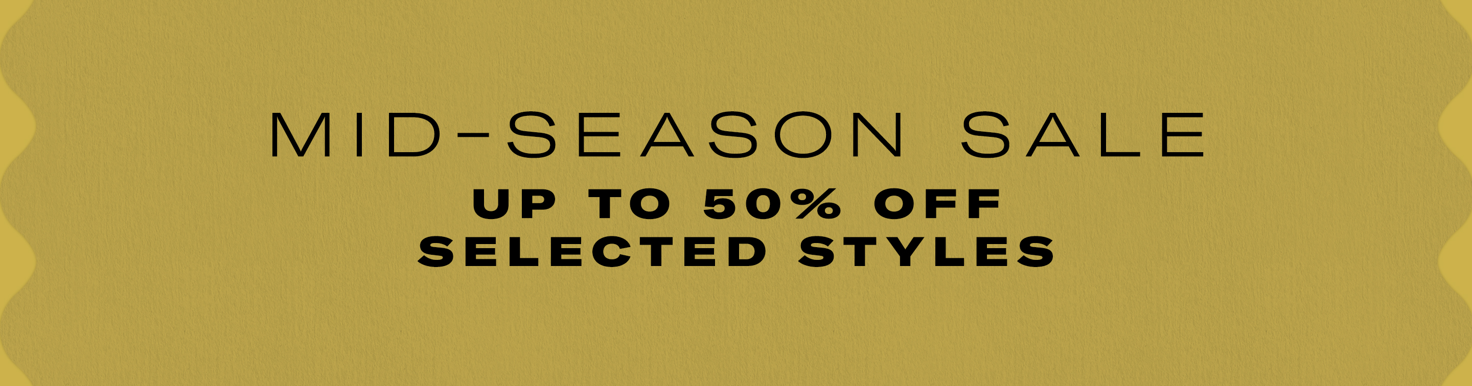 Mid-season sale 50% off select styles